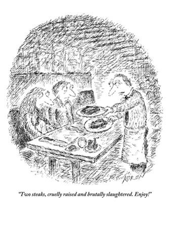 """""""Two steaks, cruelly raised and brutally slaughtered. Enjoy!"""" - New Yorker Cartoon by Edward Koren"""