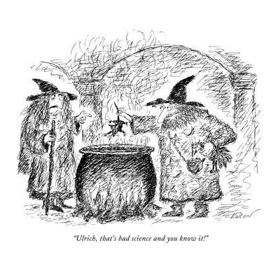 """""""Ulrich, that's bad science and you know it!"""" - New Yorker Cartoon"""