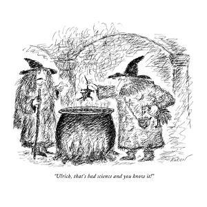 """""""Ulrich, that's bad science and you know it!"""" - New Yorker Cartoon by Edward Koren"""