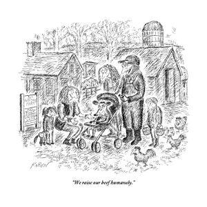 """""""We raise our beef humanely."""" - New Yorker Cartoon by Edward Koren"""