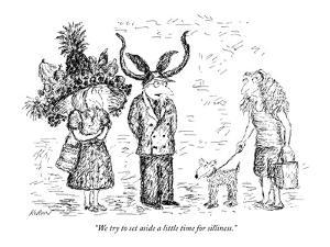 """""""We try to set aside a little time for silliness."""" - New Yorker Cartoon by Edward Koren"""