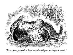 """""""We wanted you both to know — we've adopted a humpback whale."""" - New Yorker Cartoon by Edward Koren"""