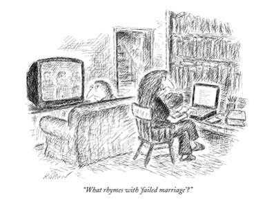 """""""What rhymes with 'failed marriage'?"""" - New Yorker Cartoon by Edward Koren"""