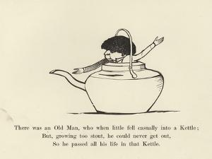 There Was an Old Man, Who When Little Fell Casually into a Kettle by Edward Lear