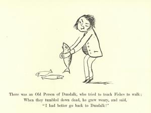 There Was an Old Person of Dundalk, Who Tried to Teach Fishes to Walk by Edward Lear