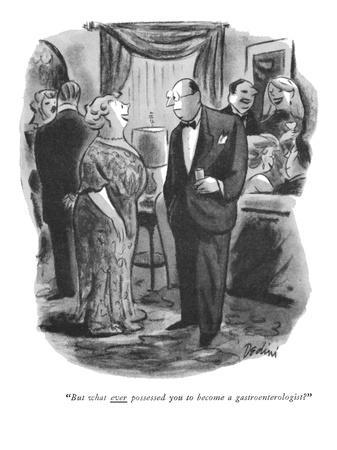 """""""But what ever possessed you to become a gastroenterologist?"""" - New Yorker Cartoon"""