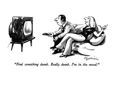 """""""Find something dumb.   Really dumb.  I'm in the mood."""" - New Yorker Cartoon"""