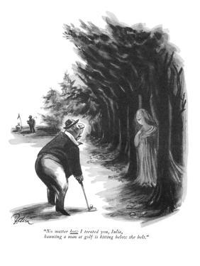 """No matter how I treated you, Julia, haunting a man at golf is hitting bel?"" - New Yorker Cartoon by Eldon Dedini"