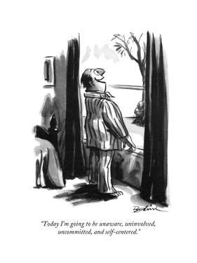 """""""Today I'm going to be unaware, uninvolved, uncommitted, and self-centered - New Yorker Cartoon by Eldon Dedini"""