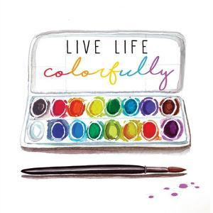 Live Life Colorfully by Elizabeth Tyndall