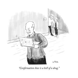 """""""Confirmation bias is a hell of a drug."""" - Cartoon by Emily Flake"""
