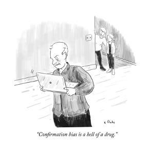 """Confirmation bias is a hell of a drug."" - Cartoon by Emily Flake"