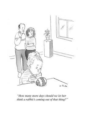 """""""Hoe many more days should we let her think a rabbit's coming out of that …"""" - Cartoon by Emily Flake"""