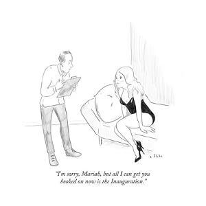 """""""I'm sorry, Mariah, but all I can get you booked on now is the Inauguratio - Cartoon by Emily Flake"""