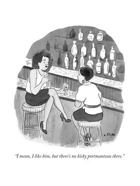 """""""I mean, I like him, but there's no kicky portmanteau there."""" - New Yorker Cartoon by Emily Flake"""
