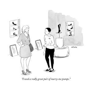 """""""I need a really great pair of marry-me pumps."""" - New Yorker Cartoon by Emily Flake"""