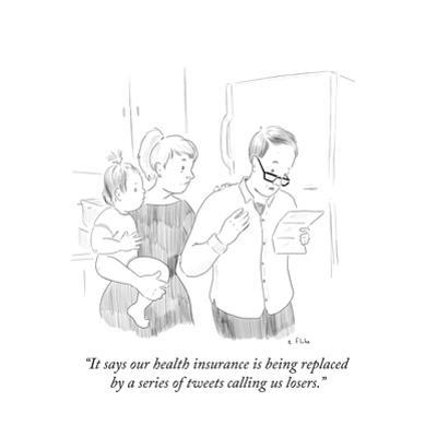 """""""It says our health insurance is being replaced by a series of tweets call…"""" - Cartoon by Emily Flake"""