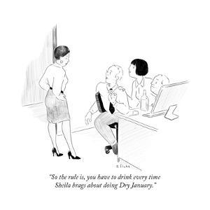 """""""So the rule is, you have to drink every time Sheila brags about doing Dry?"""" - Cartoon by Emily Flake"""