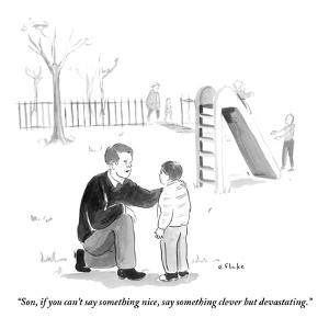 """""""Son, if you can't say something nice, say something clever but devastatin - New Yorker Cartoon by Emily Flake"""