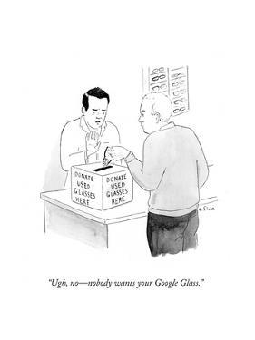 """""""Ugh, no—nobody wants your Google Glass."""" - Cartoon by Emily Flake"""