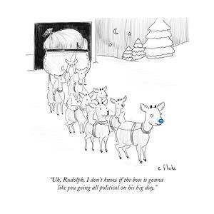 """""""Uh, Rudolph, I don't know if the boss is gonna like you going all politic?"""" - Cartoon by Emily Flake"""