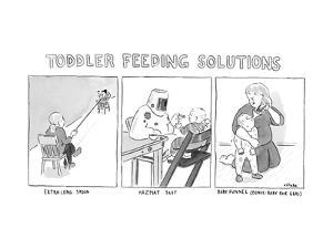 (Various ways to feed a toddler without getting messy - Toddler Feeding So? - New Yorker Cartoon by Emily Flake