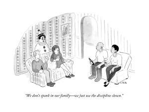 """""""We don't spank in our family?we just use the discipline clown."""" - New Yorker Cartoon by Emily Flake"""