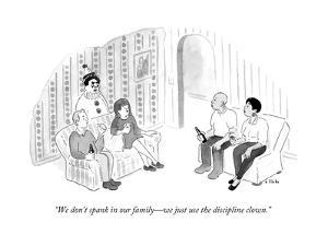"""We don't spank in our family—we just use the discipline clown."" - New Yorker Cartoon by Emily Flake"