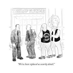 """""""We've been replaced as security detail."""" - Cartoon by Emily Flake"""