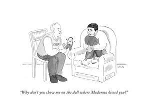 """""""Why don't you show me on the doll where Madonna kissed you?"""" - Cartoon by Emily Flake"""