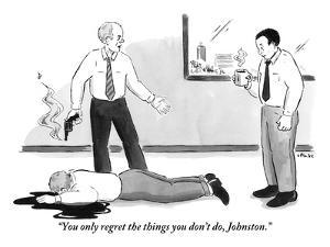 """You only regret the things you don't do, Johnston."" - New Yorker Cartoon by Emily Flake"