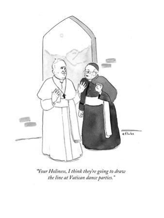 """Your Holiness, I think they're going to draw the line at Vatican dance p…"" - Cartoon by Emily Flake"
