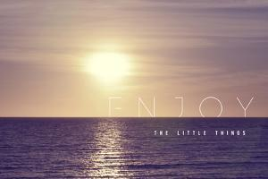 Enjoy the Little Things Motivational Inspiring Quote Concept with Soft Light Summer Sunset Landscap