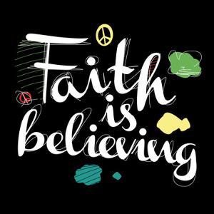 Faith Is Believing by Enrique Rodriguez Jr.