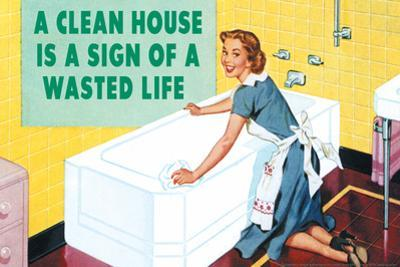 A Clean House is a Sign of a Wasted Life Funny Plastic Sign by Ephemera