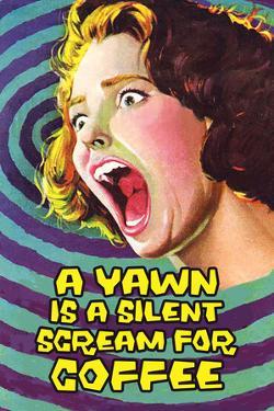 A Yawn Is a Silent Scream for Coffee by Ephemera
