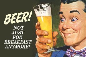 Beer Not Just for Breakfast Anymore - Funny Poster by Ephemera