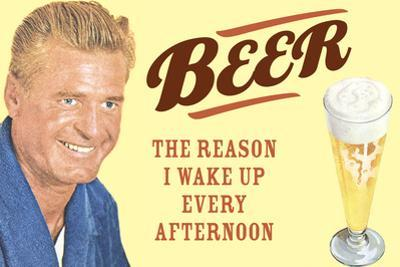 Beer The Only Reason I Wake Up Every Afternoon Funny Poster by Ephemera