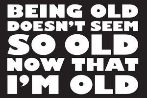 Being Old Doesn't Seem So Old Now Than I Am Funny Poster by Ephemera
