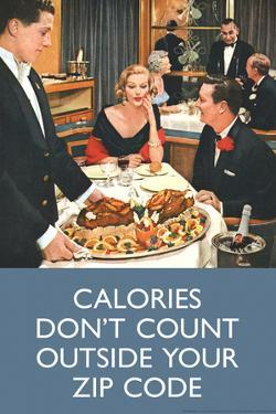 Calories Don't Count Outside Your Zip Code Funny Poster by Ephemera
