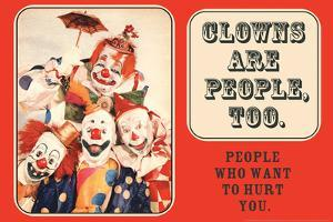 Clowns are People, Too - People Who Want to Hurt You - Funny Poster by Ephemera
