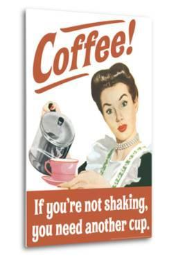 Coffee If You're Not Shaking You Need Another Cup Funny Poster by Ephemera