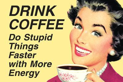 Drink Coffee Do Stupid Things With More Energy  - Funny Poster