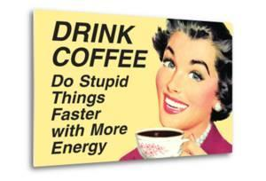 Drink Coffee Do Stupid Things With More Energy Funny Poster by Ephemera
