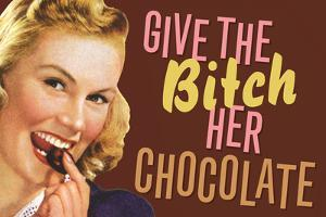 Give The Bitch Her Chocolate Funny Poster by Ephemera