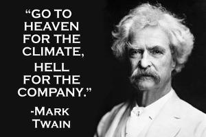 Go To Heaven for Climate Hell For Company Mark Twain Quote Plastic Sign by Ephemera