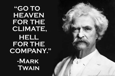Go To Heaven for Climate Hell For Company Mark Twain Quote Poster by Ephemera