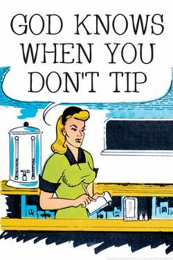 God Knows When You Don't Tip Funny Poster by Ephemera