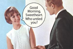 Good Morning Sweetheart Who Untied You Funny Poster by Ephemera