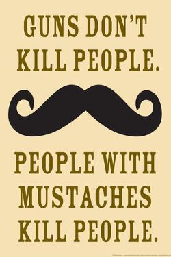 Guns Don't Kill People People With Mustaches Do Funny Poster by Ephemera